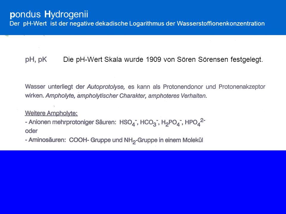 pondus Hydrogenii Der pH-Wert ist der negative dekadische Logarithmus der Wasserstoffionenkonzentration Die pH-Wert Skala wurde 1909 von Sören Sörense