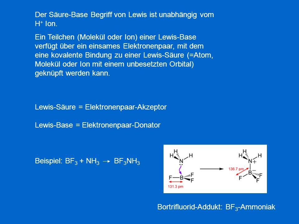 Der Säure-Base Begriff von Lewis ist unabhängig vom H + Ion. Ein Teilchen (Molekül oder Ion) einer Lewis-Base verfügt über ein einsames Elektronenpaar