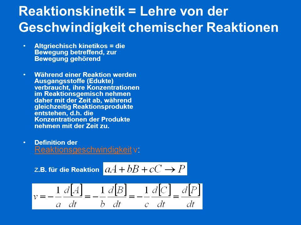 Reaktionskinetik = Lehre von der Geschwindigkeit chemischer Reaktionen Altgriechisch kinetikos = die Bewegung betreffend, zur Bewegung gehörend Währen