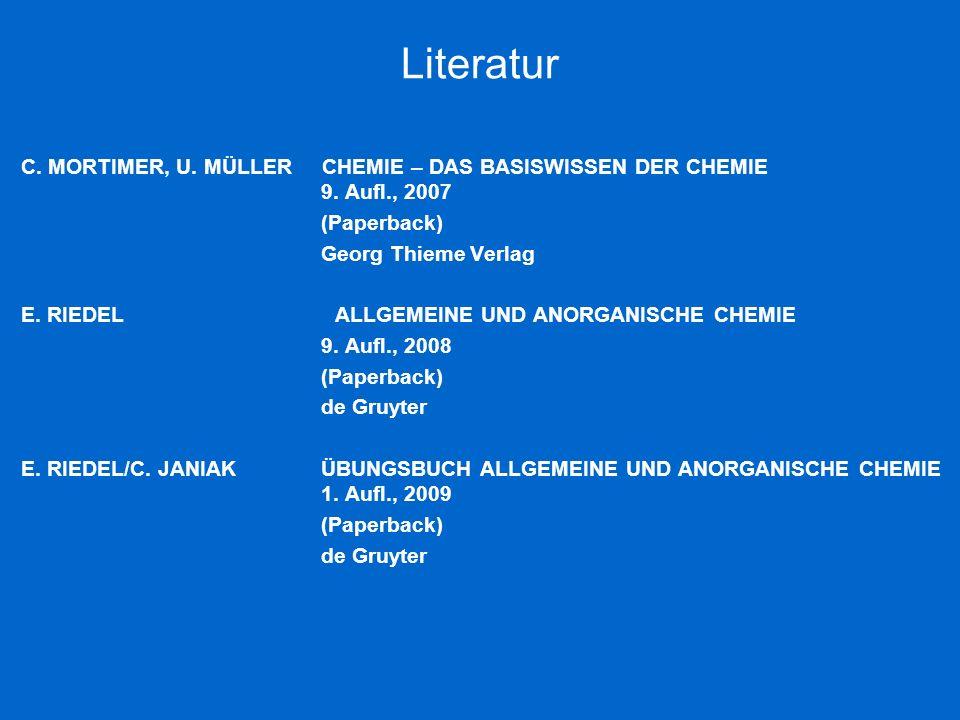 Literatur C. MORTIMER, U. MÜLLER CHEMIE – DAS BASISWISSEN DER CHEMIE 9. Aufl., 2007 (Paperback) Georg Thieme Verlag E. RIEDEL ALLGEMEINE UND ANORGANIS