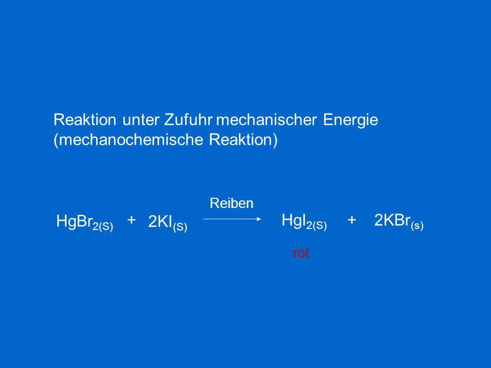 Reaktion unter Zufuhr mechanischer Energie (mechanochemische Reaktion) HgBr 2(S) + 2KI (S) Reiben HgI 2(S) +2KBr (s) rot
