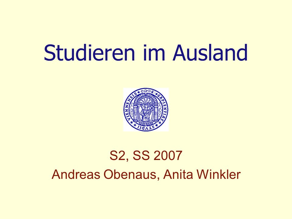 Studieren im Ausland S2, SS 2007 Andreas Obenaus, Anita Winkler
