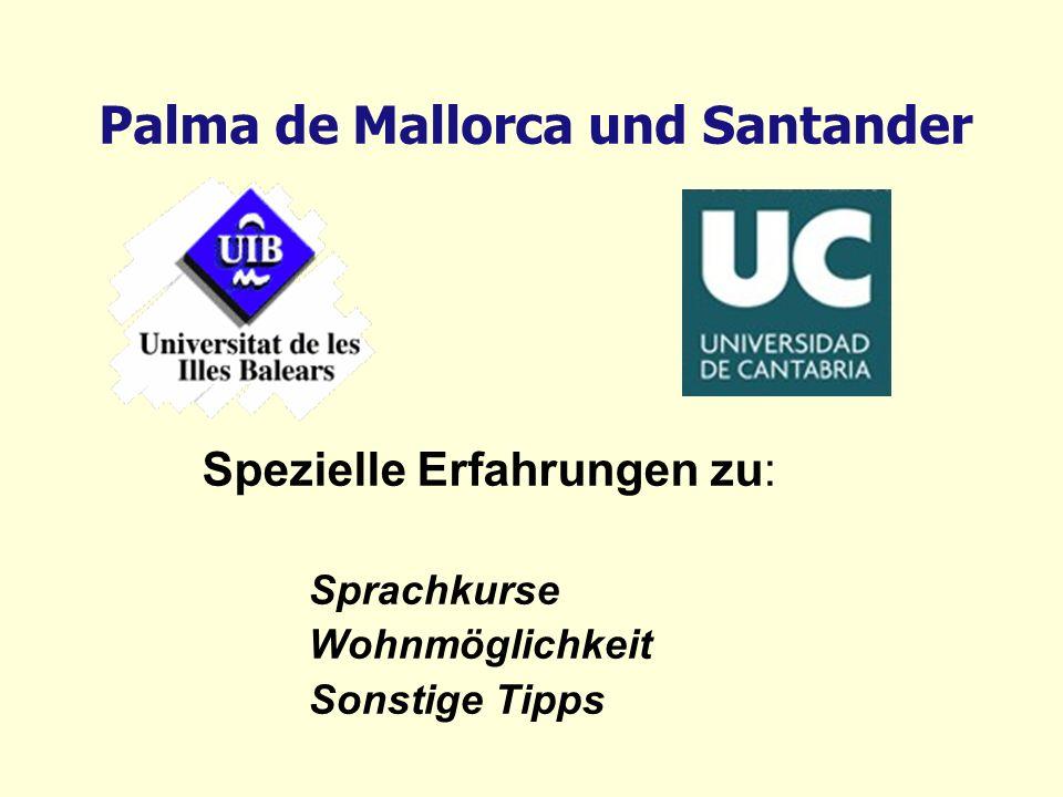 Palma de Mallorca und Santander Spezielle Erfahrungen zu: Sprachkurse Wohnmöglichkeit Sonstige Tipps
