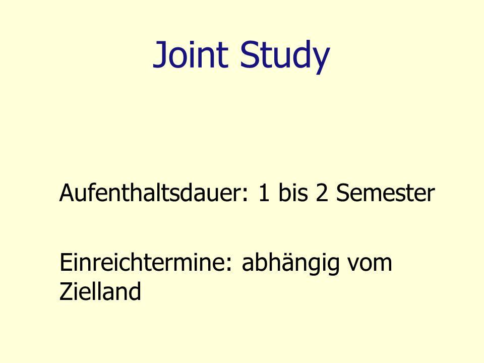 Joint Study Aufenthaltsdauer: 1 bis 2 Semester Einreichtermine: abhängig vom Zielland