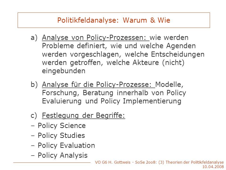 Politikfeldanalyse: Warum & Wie a)Analyse von Policy-Prozessen: wie werden Probleme definiert, wie und welche Agenden werden vorgeschlagen, welche Ent