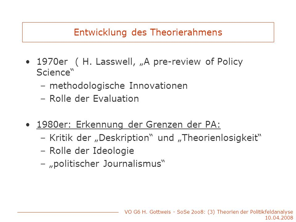 Entwicklung des Theorierahmens 1970er ( H. Lasswell, A pre-review of Policy Science –methodologische Innovationen –Rolle der Evaluation 1980er: Erkenn