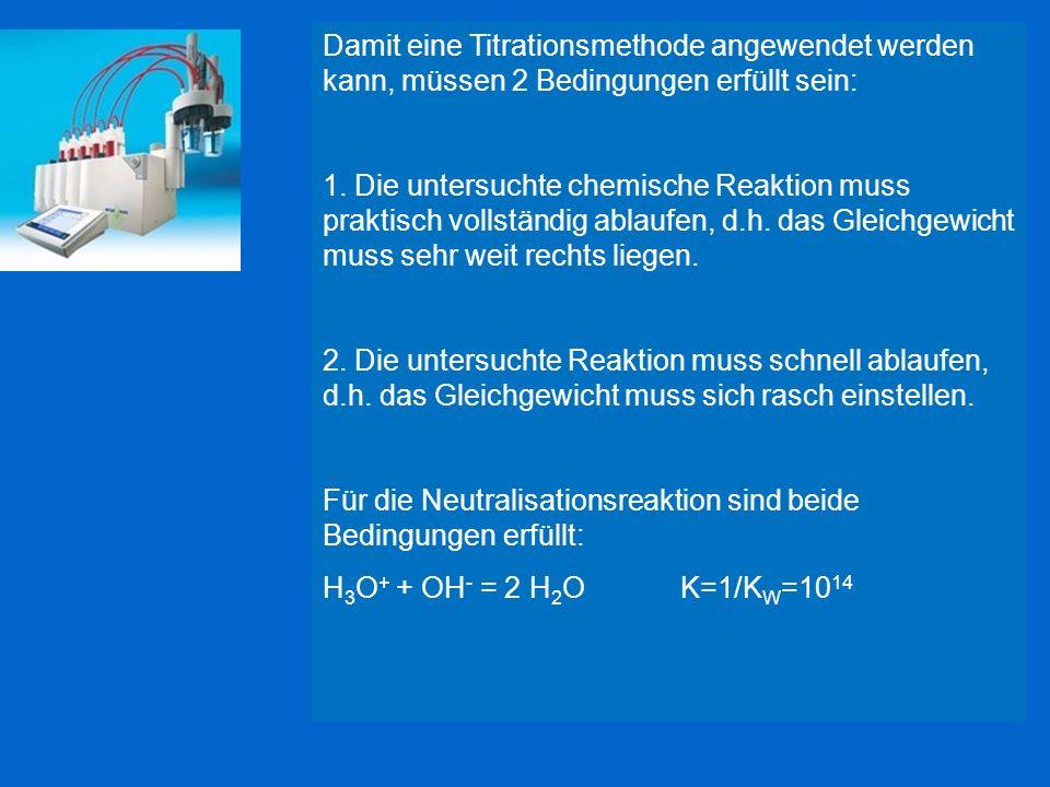 Damit eine Titrationsmethode angewendet werden kann, müssen 2 Bedingungen erfüllt sein: 1. Die untersuchte chemische Reaktion muss praktisch vollständ