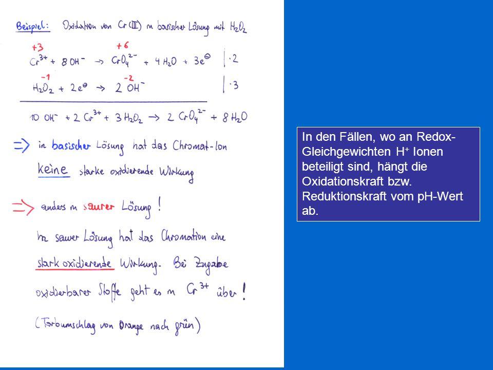 In den Fällen, wo an Redox- Gleichgewichten H + Ionen beteiligt sind, hängt die Oxidationskraft bzw. Reduktionskraft vom pH-Wert ab.