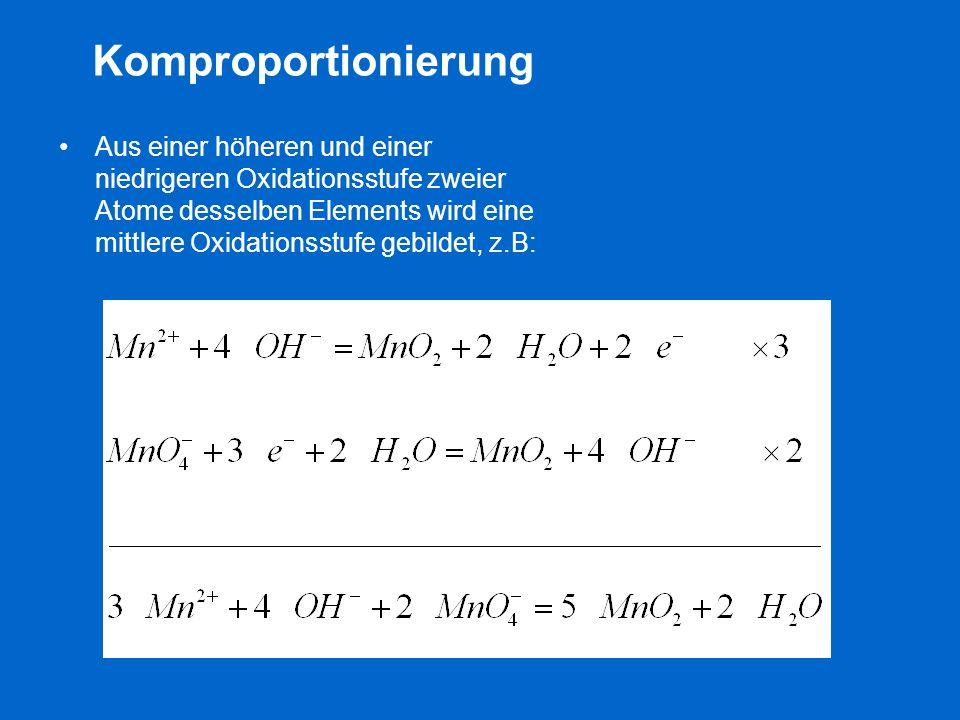 Komproportionierung Aus einer höheren und einer niedrigeren Oxidationsstufe zweier Atome desselben Elements wird eine mittlere Oxidationsstufe gebilde