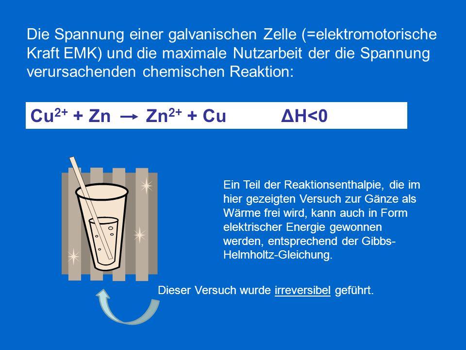 Die Spannung einer galvanischen Zelle (=elektromotorische Kraft EMK) und die maximale Nutzarbeit der die Spannung verursachenden chemischen Reaktion: