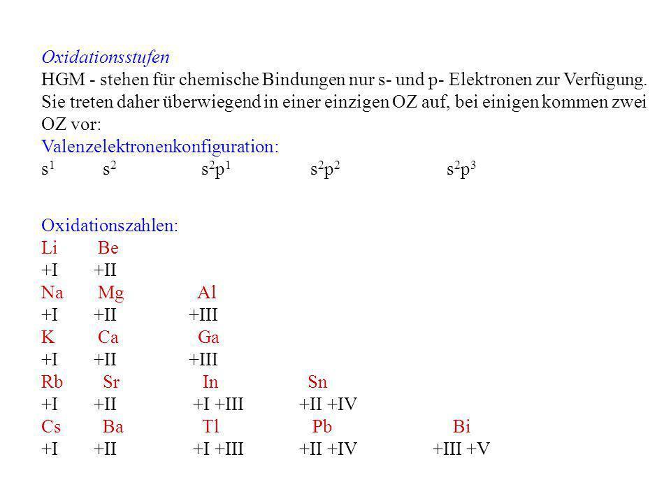 Oxidationsstufen HGM - stehen für chemische Bindungen nur s- und p- Elektronen zur Verfügung. Sie treten daher überwiegend in einer einzigen OZ auf, b