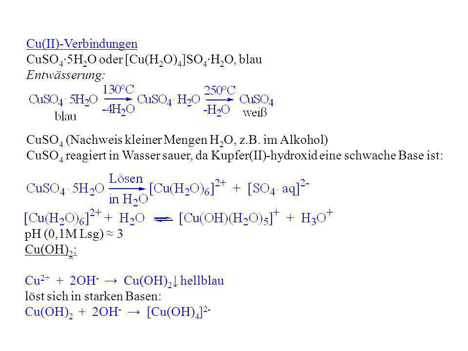 Cu(II)-Verbindungen CuSO 4 5H 2 O oder [Cu(H 2 O) 4 ]SO 4 H 2 O, blau Entwässerung: CuSO 4 (Nachweis kleiner Mengen H 2 O, z.B. im Alkohol) CuSO 4 rea
