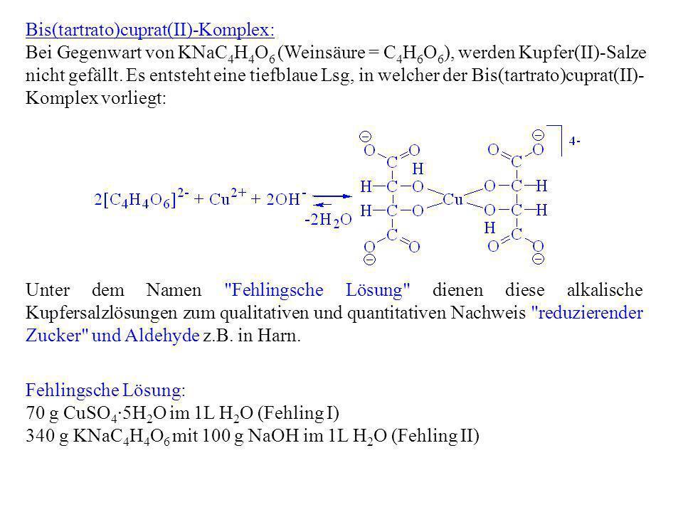 Bis(tartrato)cuprat(II)-Komplex: Bei Gegenwart von KNaC 4 H 4 O 6 (Weinsäure = C 4 H 6 O 6 ), werden Kupfer(II)-Salze nicht gefällt. Es entsteht eine