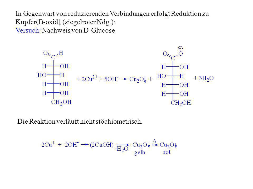 In Gegenwart von reduzierenden Verbindungen erfolgt Reduktion zu Kupfer(I)-oxid (ziegelroter Ndg.): Versuch: Nachweis von D-Glucose Die Reaktion verlä
