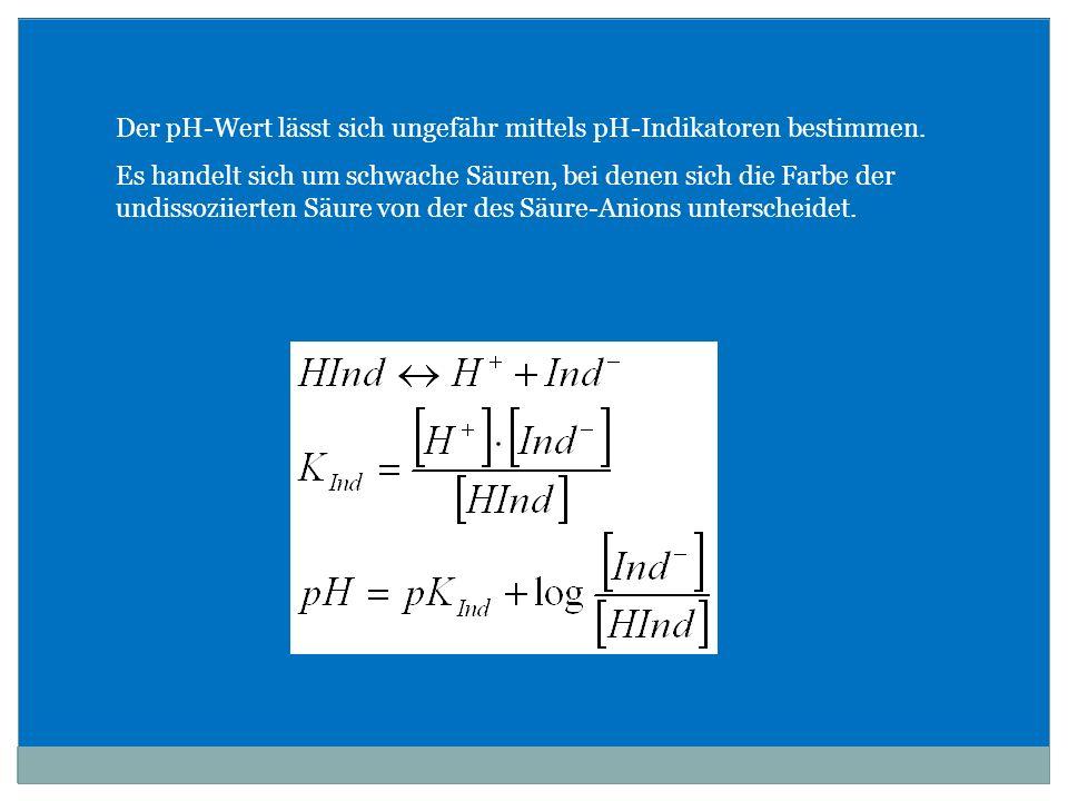 Der pH-Wert lässt sich ungefähr mittels pH-Indikatoren bestimmen.