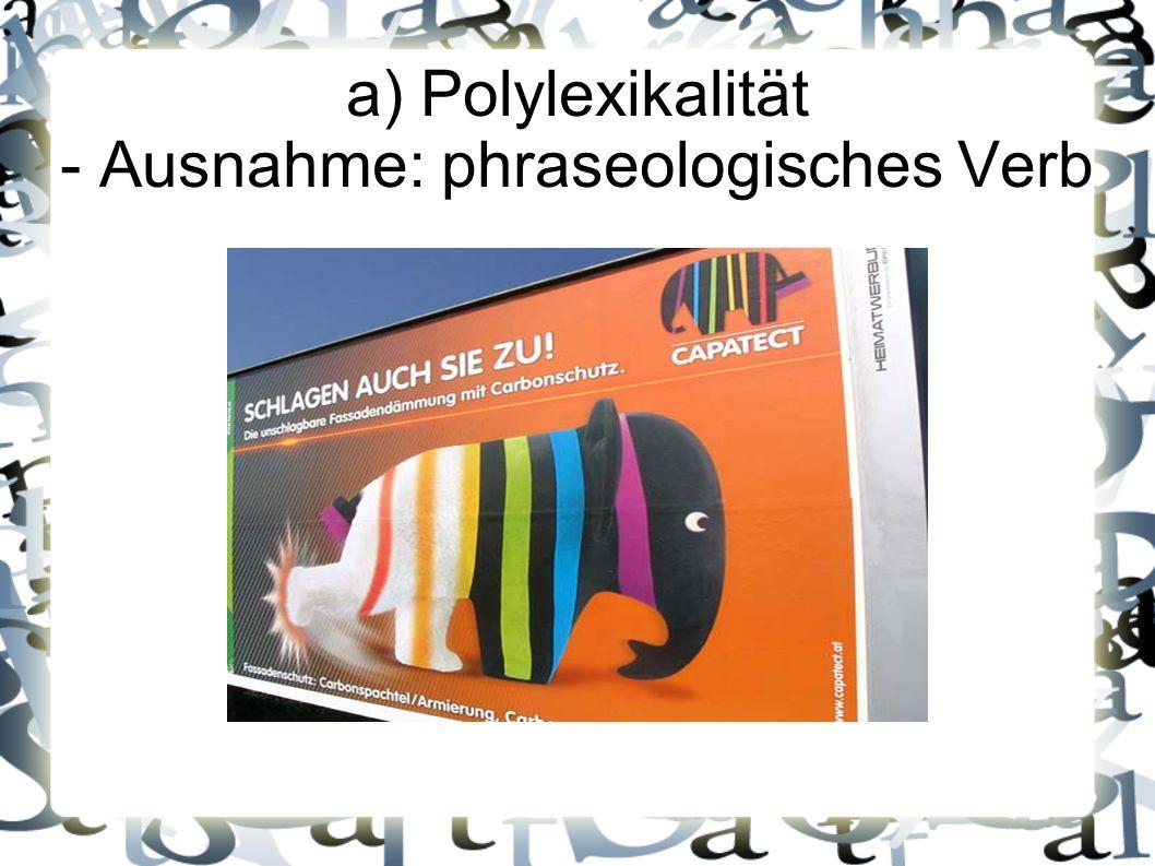 a) Polylexikalität - Ausnahme: phraseologisches Verb