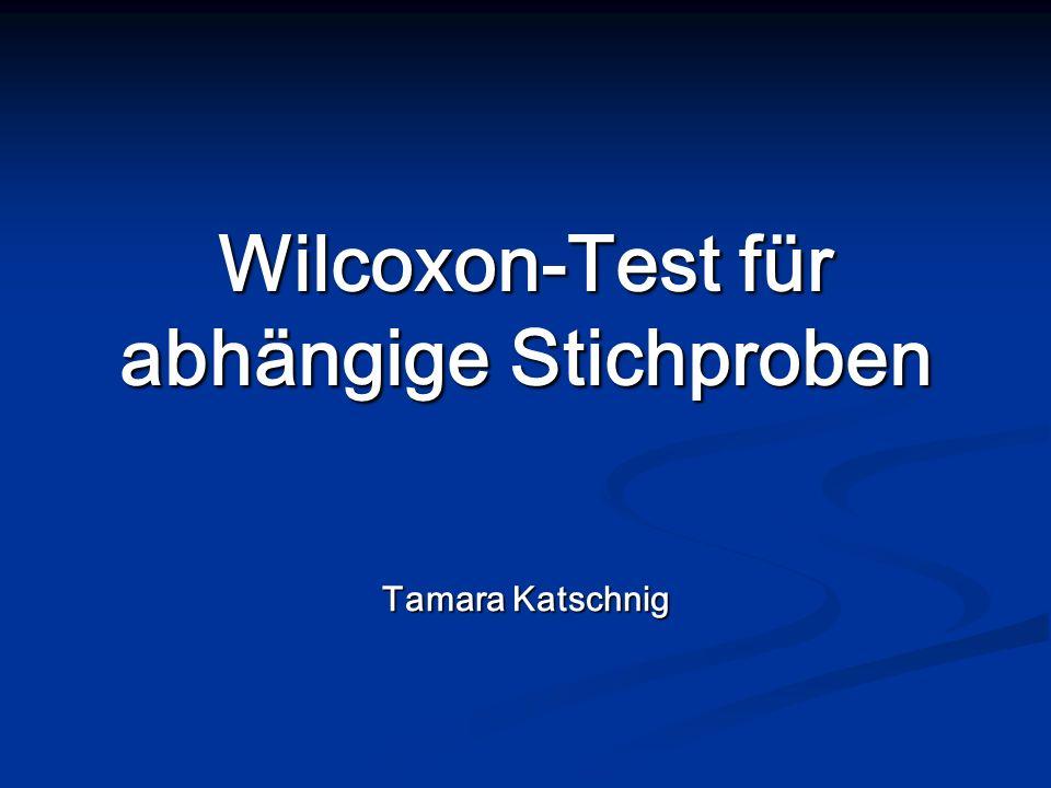 Wilcoxon-Test für abhängige Stichproben Tamara Katschnig