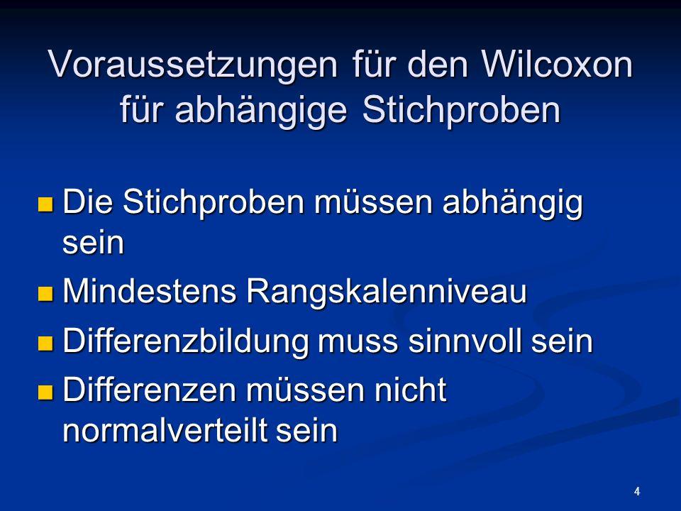 4 Voraussetzungen für den Wilcoxon für abhängige Stichproben Die Stichproben müssen abhängig sein Die Stichproben müssen abhängig sein Mindestens Rang