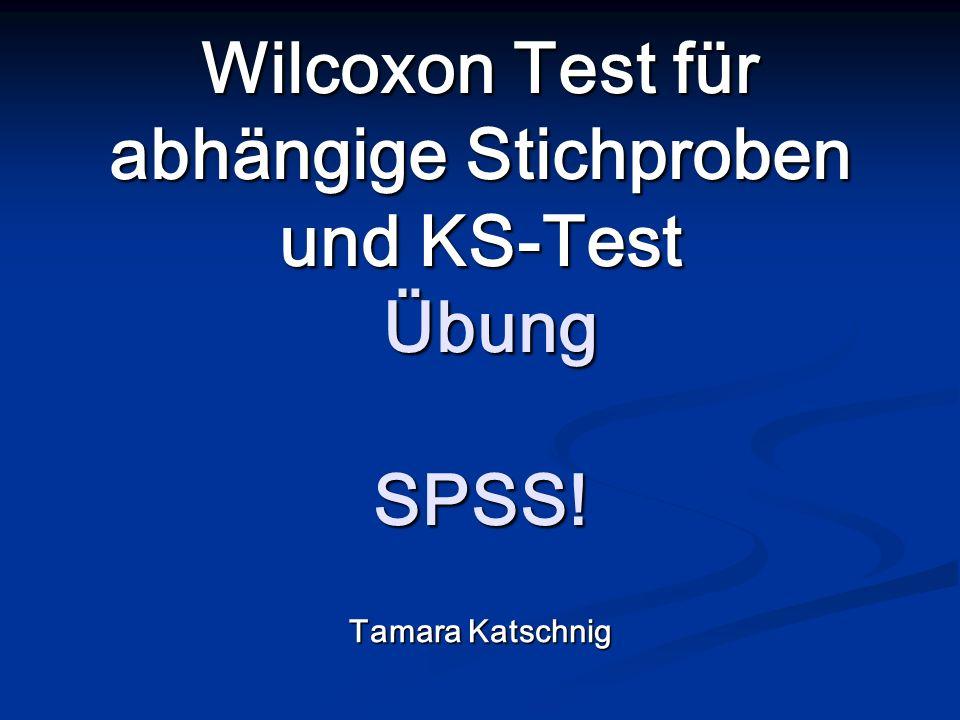 Wilcoxon Test für abhängige Stichproben und KS-Test Übung SPSS! Tamara Katschnig