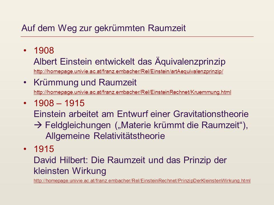 Auf dem Weg zur gekrümmten Raumzeit 1908 Albert Einstein entwickelt das Äquivalenzprinzip http://homepage.univie.ac.at/franz.embacher/Rel/Einstein/art