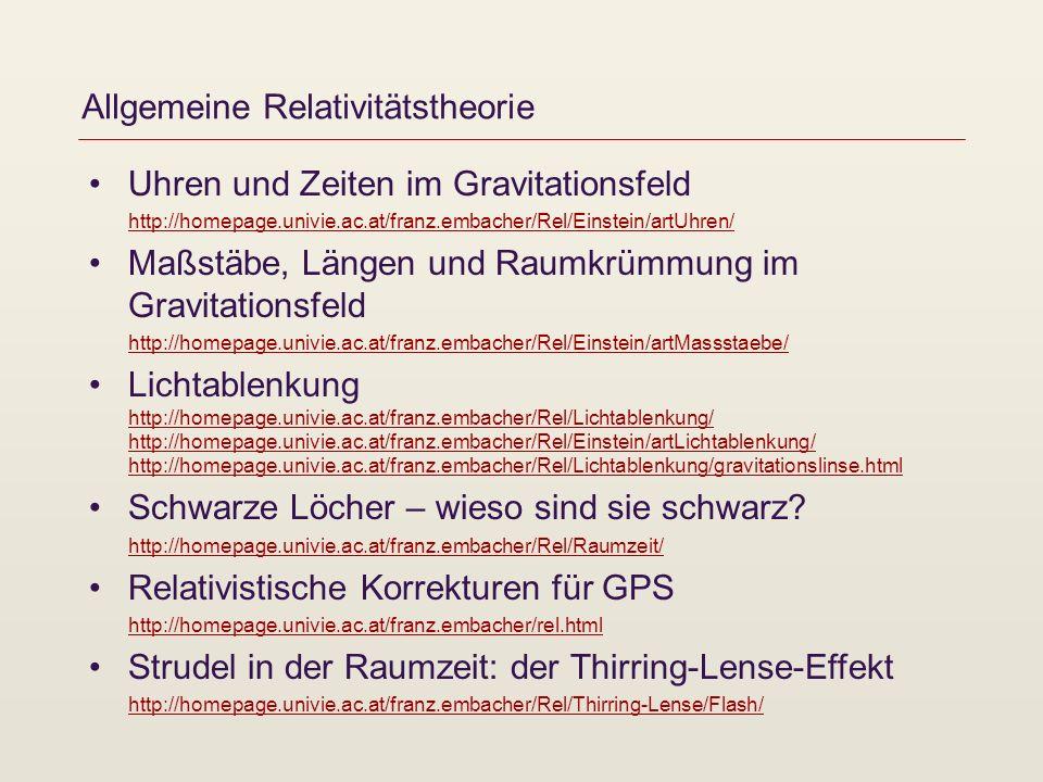 Allgemeine Relativitätstheorie Uhren und Zeiten im Gravitationsfeld http://homepage.univie.ac.at/franz.embacher/Rel/Einstein/artUhren/ http://homepage