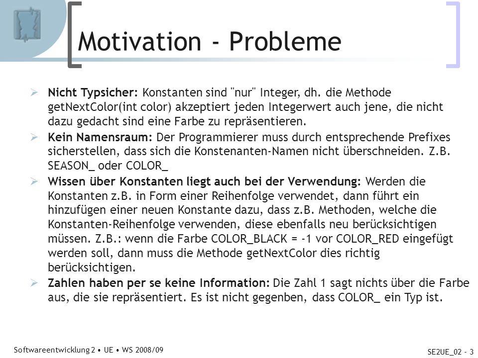 Abteilung für Telekooperation Softwareentwicklung 2 UE WS 2008/09 SE2UE_02 - 3 Motivation - Probleme Nicht Typsicher: Konstanten sind nur Integer, dh.