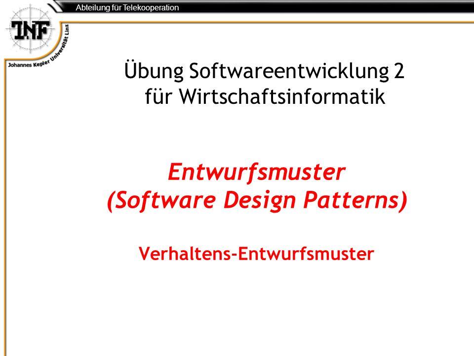 Abteilung für Telekooperation Entwurfsmuster (Software Design Patterns) Verhaltens-Entwurfsmuster Übung Softwareentwicklung 2 für Wirtschaftsinformati