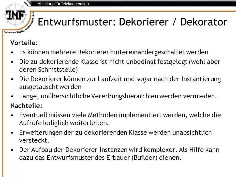 Abteilung für Telekooperation Entwurfsmuster: Dekorierer / Dekorator Vorteile: Es können mehrere Dekorierer hintereinandergeschaltet werden Die zu dek