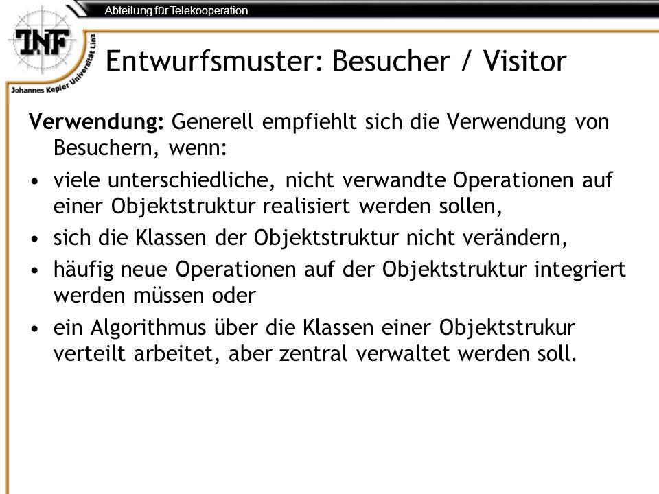 Abteilung für Telekooperation Entwurfsmuster: Besucher / Visitor Verwendung: Generell empfiehlt sich die Verwendung von Besuchern, wenn: viele untersc