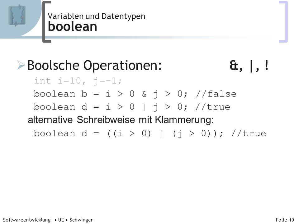 Abteilung für Telekooperation Folie-10 Softwareentwicklung I UE Schwinger Boolsche Operationen: &, |, .