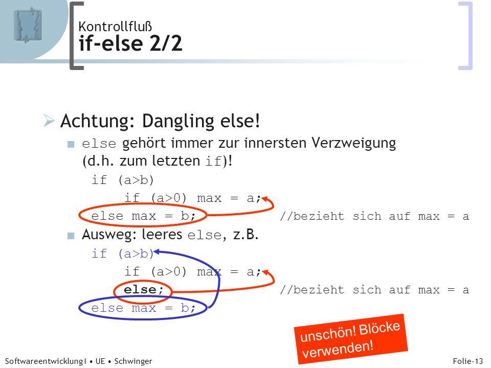 Abteilung für Telekooperation Folie-13 Softwareentwicklung I UE Schwinger Kontrollfluß if-else 2/2 Achtung: Dangling else.
