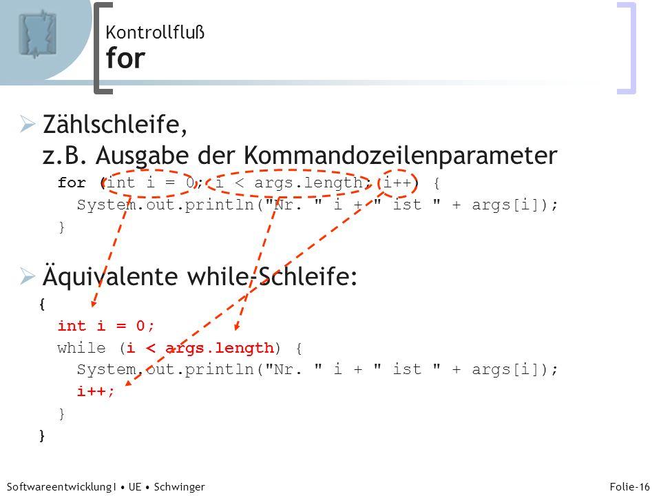 Abteilung für Telekooperation Folie-16 Softwareentwicklung I UE Schwinger Kontrollfluß for Zählschleife, z.B.