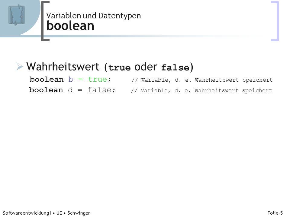 Abteilung für Telekooperation Folie-5 Softwareentwicklung I UE Schwinger Wahrheitswert ( true oder false ) boolean b = true; // Variable, d.