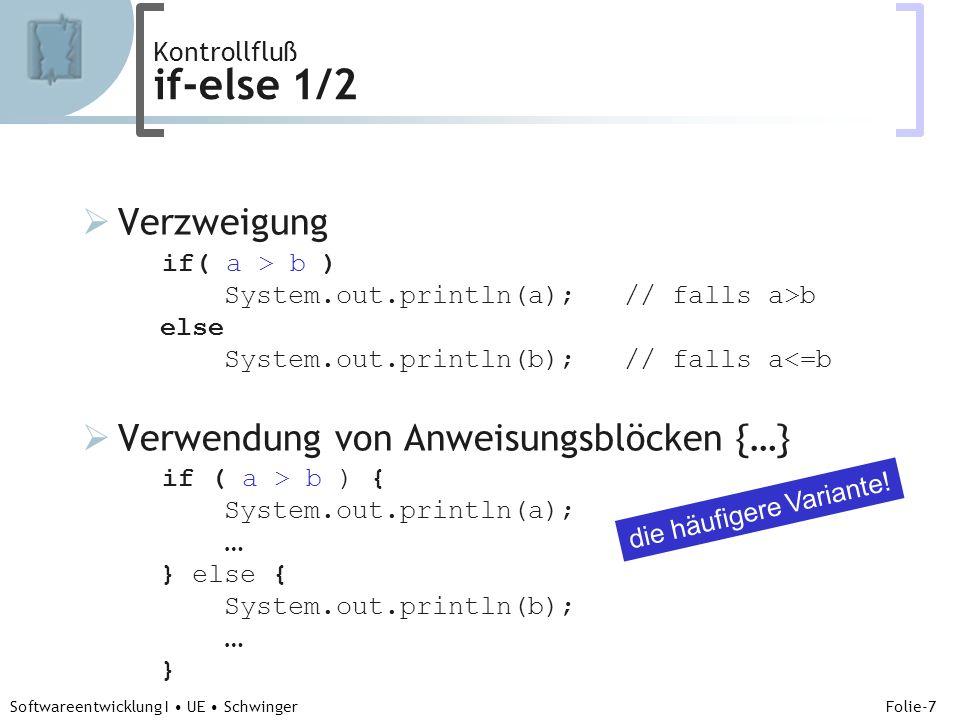 Abteilung für Telekooperation Folie-8 Softwareentwicklung I UE Schwinger Kontrollfluß Beispiele if(Ausdruck) System.out.println( A ); else System.out.println( B ); Gegeben: Annahme: int i = 5;es wird das Zeichen c boolean b = false;eingegeben char c; Ausdruck:Ausgabe?: a) i > 10B b) i != Hugo -...