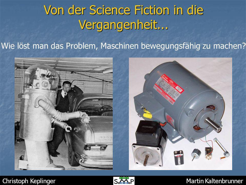 Christoph Keplinger Martin Kaltenbrunner Von der Science Fiction in die Vergangenheit... Wie löst man das Problem, Maschinen bewegungsfähig zu machen?