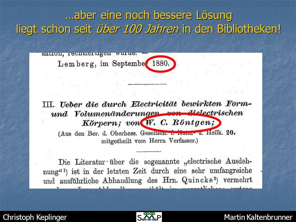 Christoph Keplinger Martin Kaltenbrunner …aber eine noch bessere Lösung liegt schon seit über 100 Jahren in den Bibliotheken!