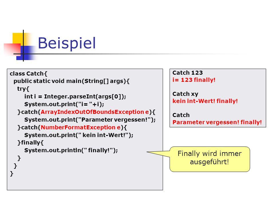 Ausnahme-Klasse definieren class MyException extends Exception{ public MyException() { super(); } public MyException(String msg) { super(msg); } Konstuktor ohne Parameter Konstruktor mit Fehlermeldung Eigener Exceptiontyp (indirekt) von Throwable ableiten.