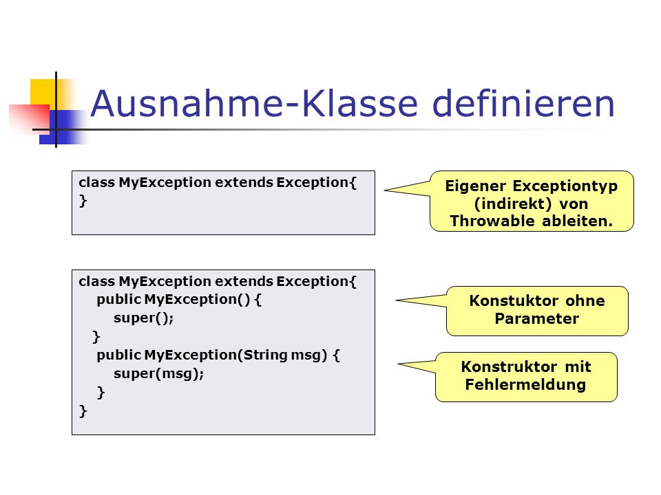 Ausnahme-Klasse definieren class MyException extends Exception{ public MyException() { super(); } public MyException(String msg) { super(msg); } Konst