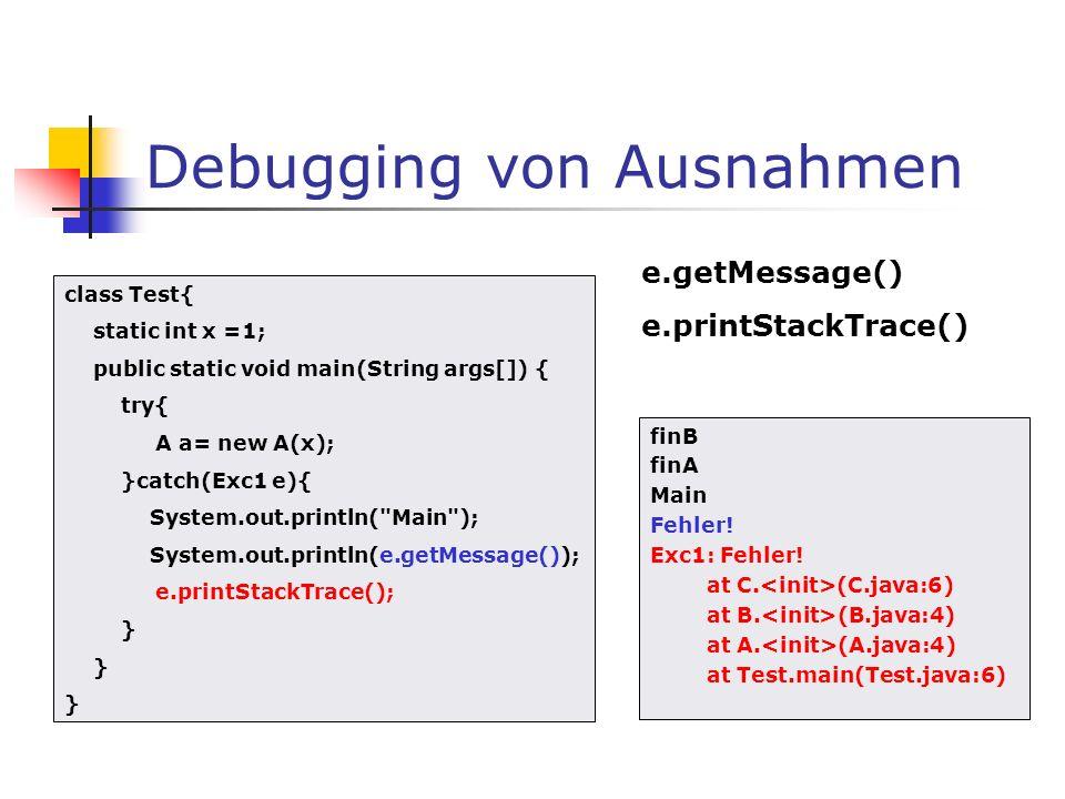 Debugging von Ausnahmen finB finA Main Fehler! Exc1: Fehler! at C. (C.java:6) at B. (B.java:4) at A. (A.java:4) at Test.main(Test.java:6) class Test{