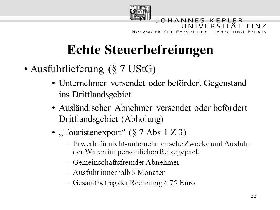 22 Echte Steuerbefreiungen Ausfuhrlieferung (§ 7 UStG) Unternehmer versendet oder befördert Gegenstand ins Drittlandsgebiet Ausländischer Abnehmer ver