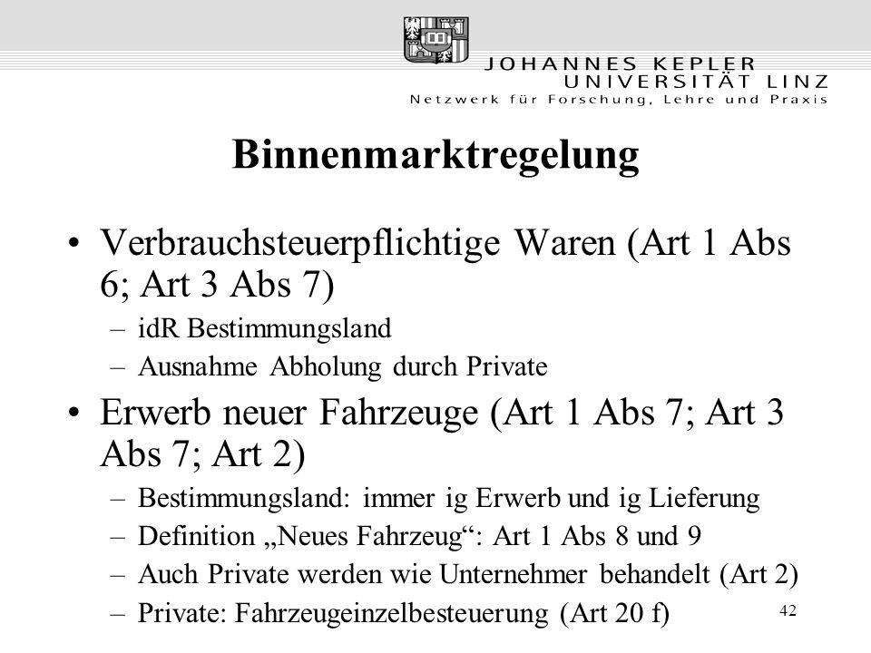 42 Binnenmarktregelung Verbrauchsteuerpflichtige Waren (Art 1 Abs 6; Art 3 Abs 7) –idR Bestimmungsland –Ausnahme Abholung durch Private Erwerb neuer F