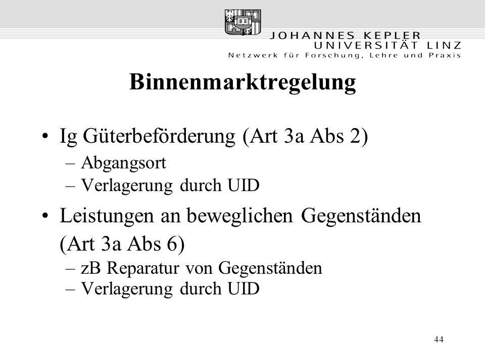 44 Binnenmarktregelung Ig Güterbeförderung (Art 3a Abs 2) –Abgangsort –Verlagerung durch UID Leistungen an beweglichen Gegenständen (Art 3a Abs 6) –zB