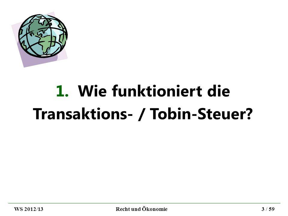 1. Wie funktioniert die Transaktions- / Tobin-Steuer? WS 2012/13Recht und Ökonomie3 / 59