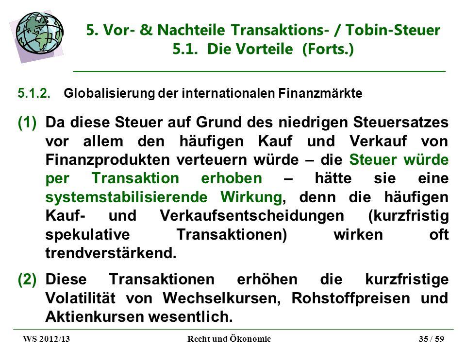 5. Vor- & Nachteile Transaktions- / Tobin-Steuer 5.1. Die Vorteile (Forts.) 5.1.2.Globalisierung der internationalen Finanzmärkte (1)Da diese Steuer a