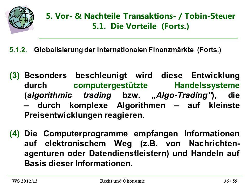 5. Vor- & Nachteile Transaktions- / Tobin-Steuer 5.1. Die Vorteile (Forts.) 5.1.2.Globalisierung der internationalen Finanzmärkte (Forts.) (3)Besonder