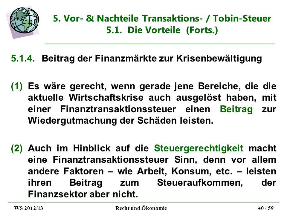5. Vor- & Nachteile Transaktions- / Tobin-Steuer 5.1. Die Vorteile (Forts.) 5.1.4.Beitrag der Finanzmärkte zur Krisenbewältigung (1)Es wäre gerecht, w