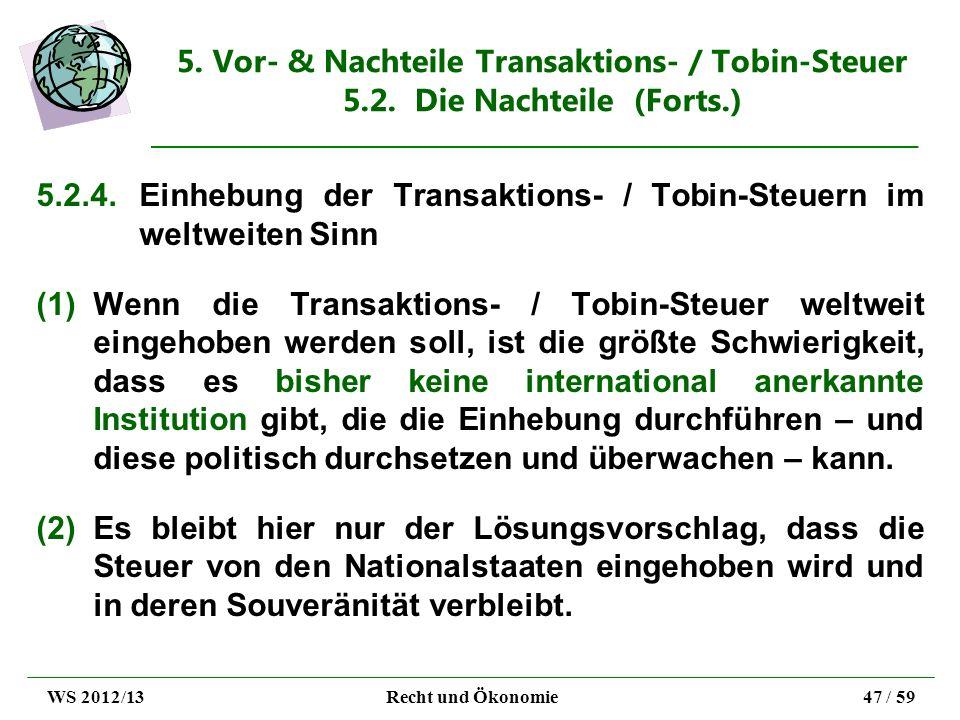 5. Vor- & Nachteile Transaktions- / Tobin-Steuer 5.2. Die Nachteile (Forts.) 5.2.4. Einhebung der Transaktions- / Tobin-Steuern im weltweiten Sinn (1)