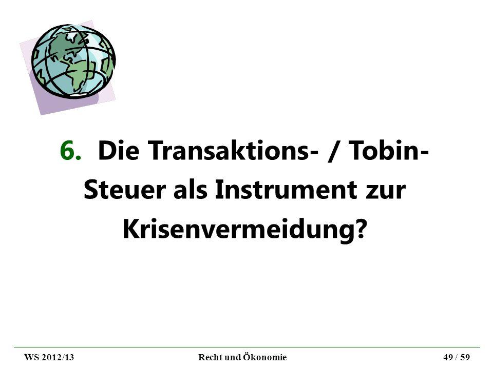 6. Die Transaktions- / Tobin- Steuer als Instrument zur Krisenvermeidung? WS 2012/13Recht und Ökonomie49 / 59