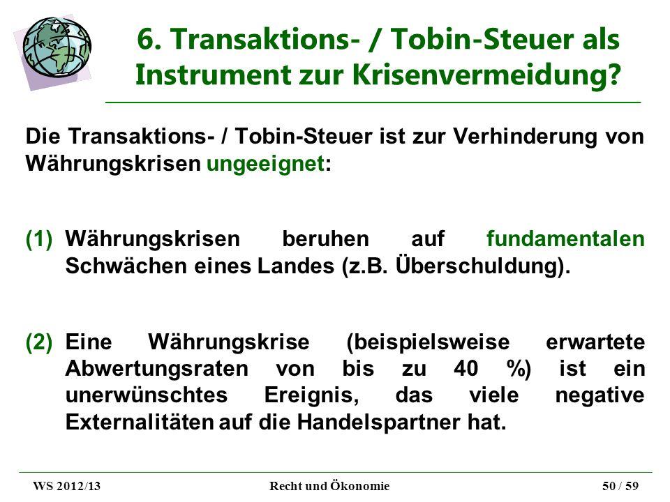 6. Transaktions- / Tobin-Steuer als Instrument zur Krisenvermeidung? Die Transaktions- / Tobin-Steuer ist zur Verhinderung von Währungskrisen ungeeign