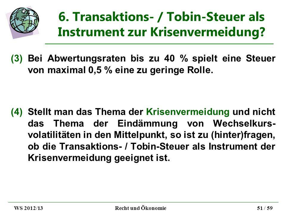 6. Transaktions- / Tobin-Steuer als Instrument zur Krisenvermeidung? (3)Bei Abwertungsraten bis zu 40 % spielt eine Steuer von maximal 0,5 % eine zu g